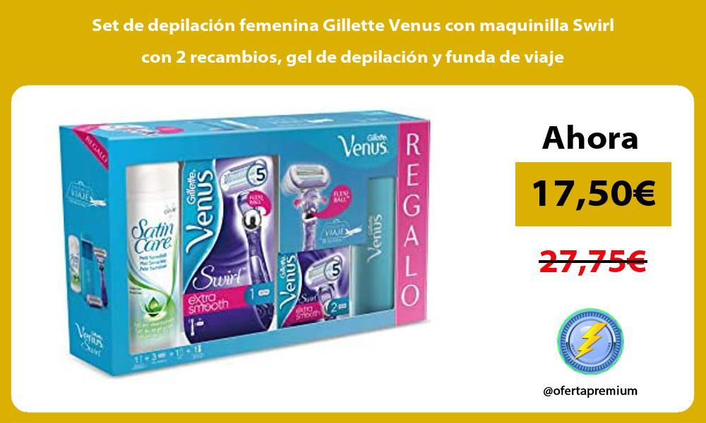 Set de depilación femenina Gillette Venus con maquinilla Swirl con 2 recambios gel de depilación y funda de viaje