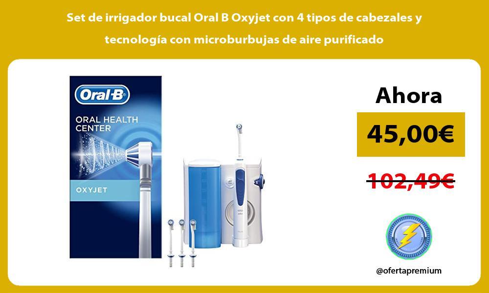 Set de irrigador bucal Oral B Oxyjet con 4 tipos de cabezales y tecnología con microburbujas de aire purificado