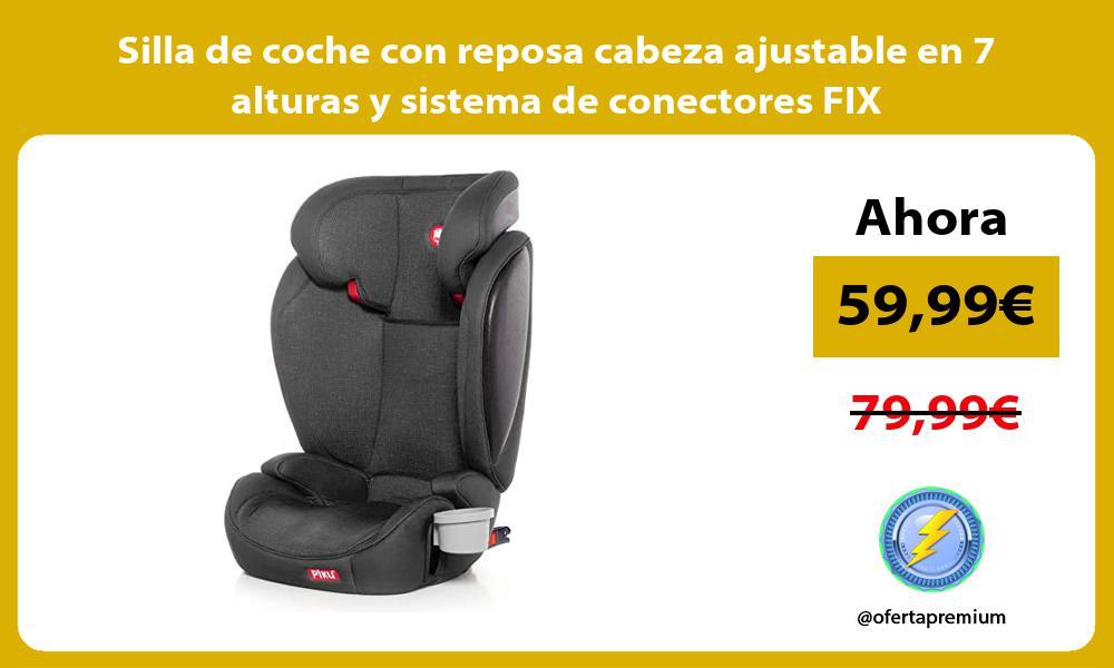 Silla de coche con reposa cabeza ajustable en 7 alturas y sistema de conectores FIX