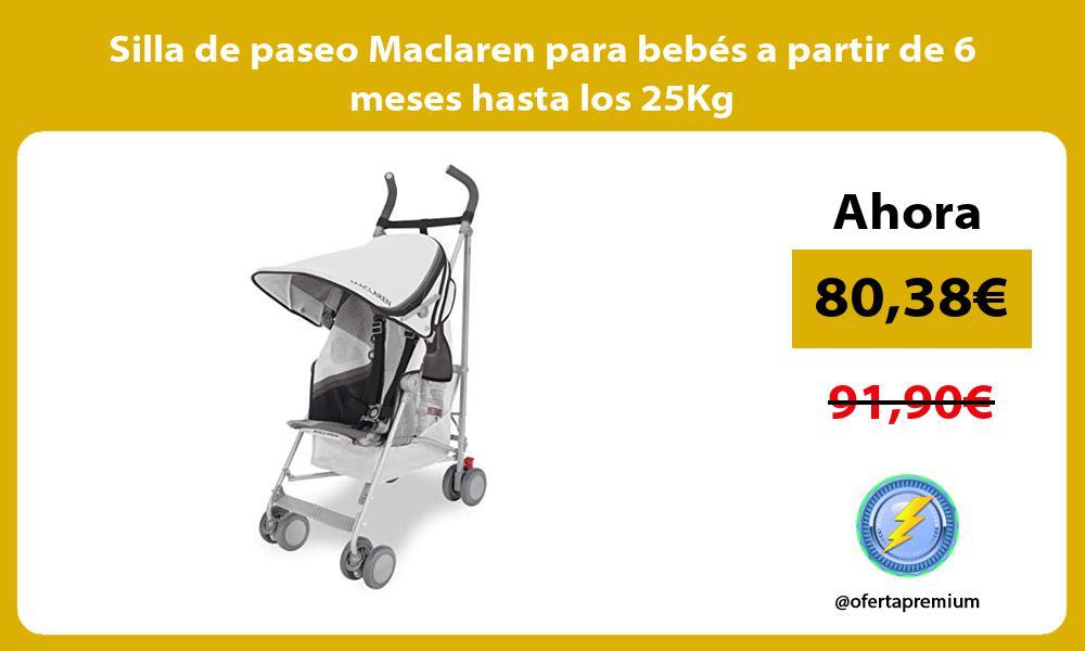 Silla de paseo Maclaren para bebés a partir de 6 meses hasta los 25Kg