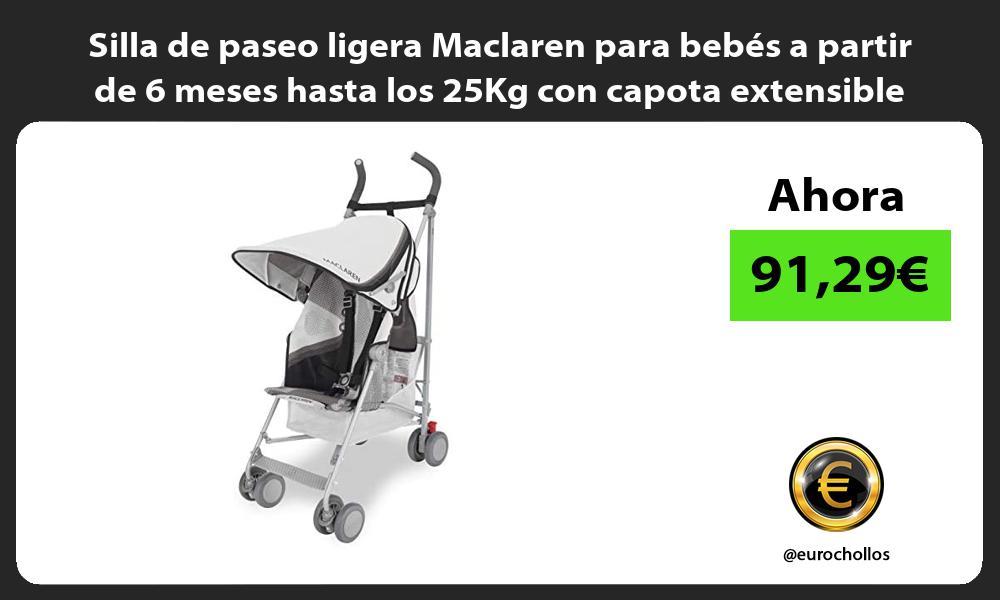 Silla de paseo ligera Maclaren para bebés a partir de 6 meses hasta los 25Kg con capota extensible
