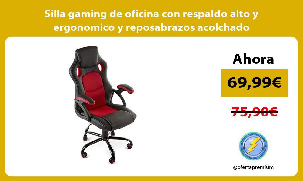 Silla gaming de oficina con respaldo alto y ergonomico y reposabrazos acolchado