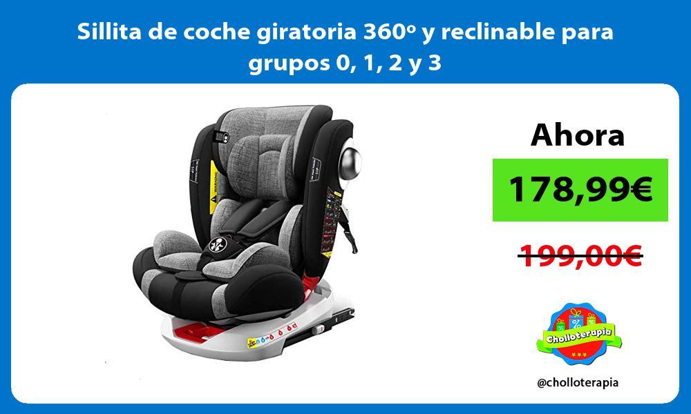 Sillita de coche giratoria 360º y reclinable para grupos 0 1 2 y 3