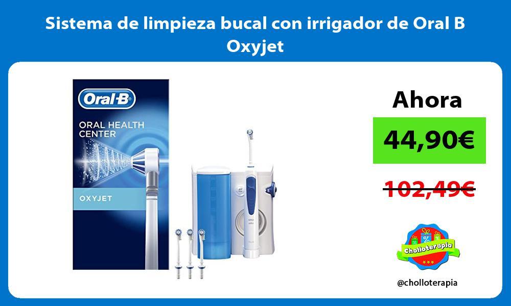Sistema de limpieza bucal con irrigador de Oral B Oxyjet