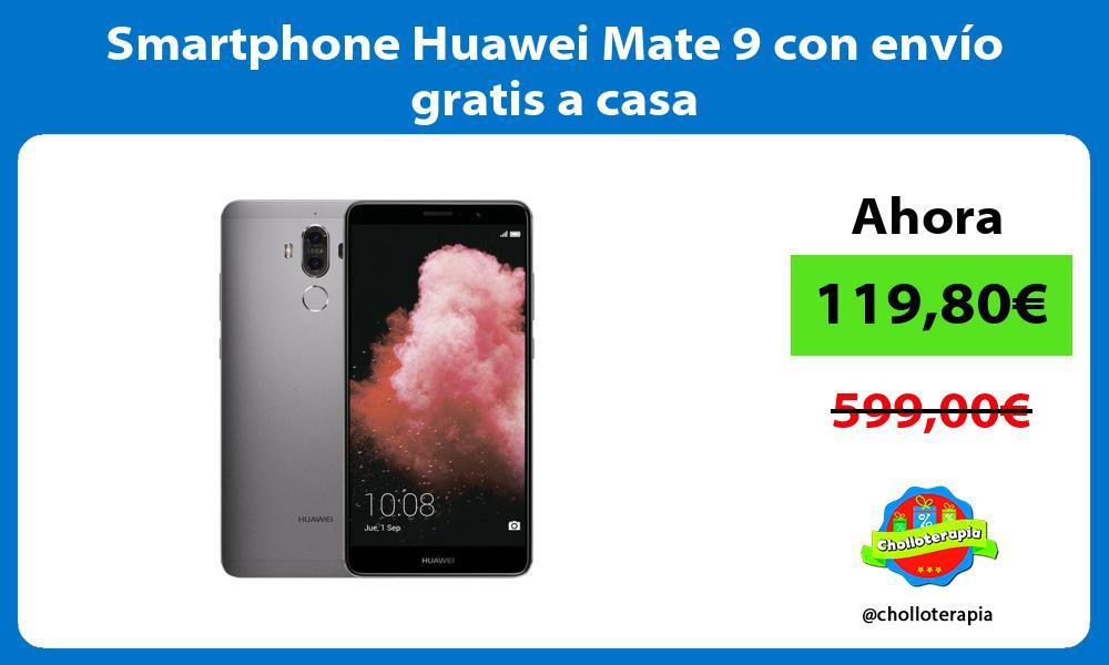 Smartphone Huawei Mate 9 con envío gratis a casa
