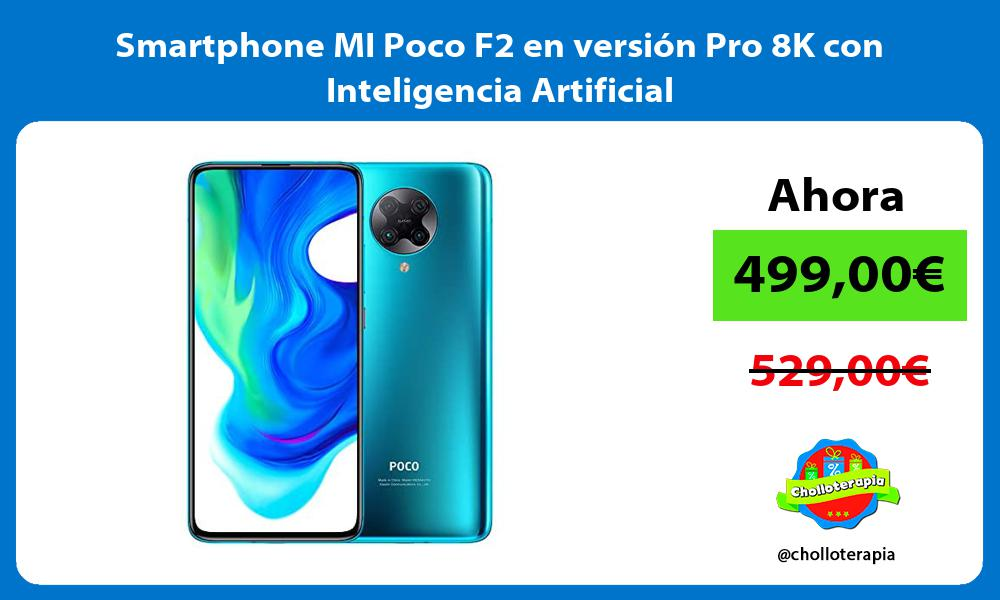 Smartphone MI Poco F2 en versión Pro 8K con Inteligencia Artificial
