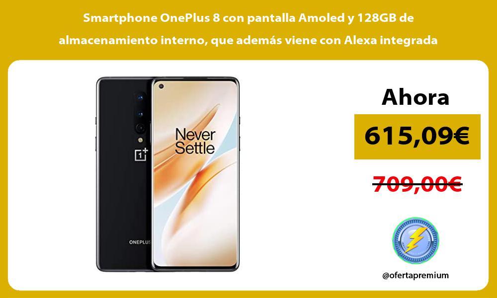 Smartphone OnePlus 8 con pantalla Amoled y 128GB de almacenamiento interno que además viene con Alexa integrada