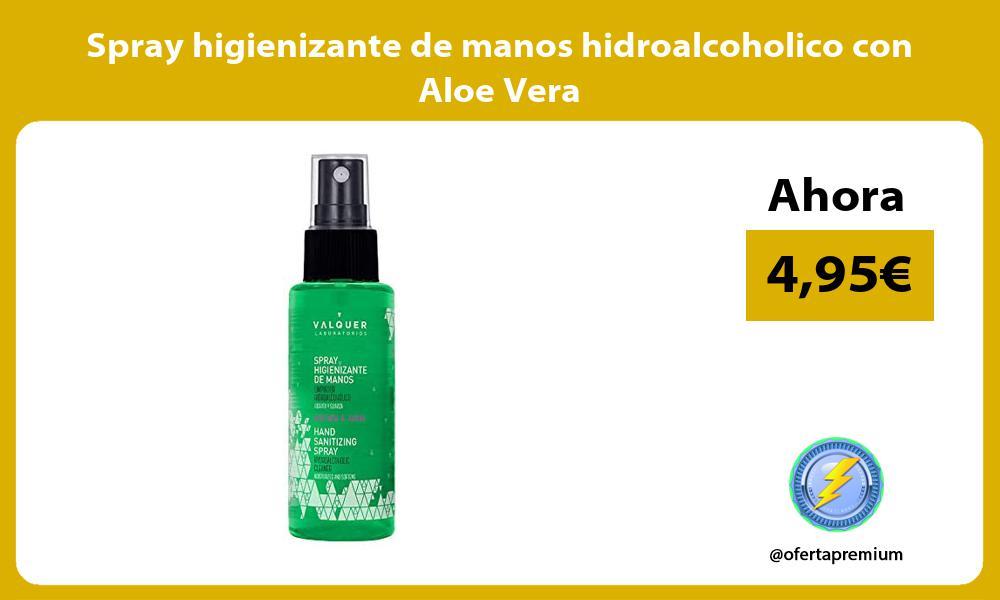 Spray higienizante de manos hidroalcoholico con Aloe Vera