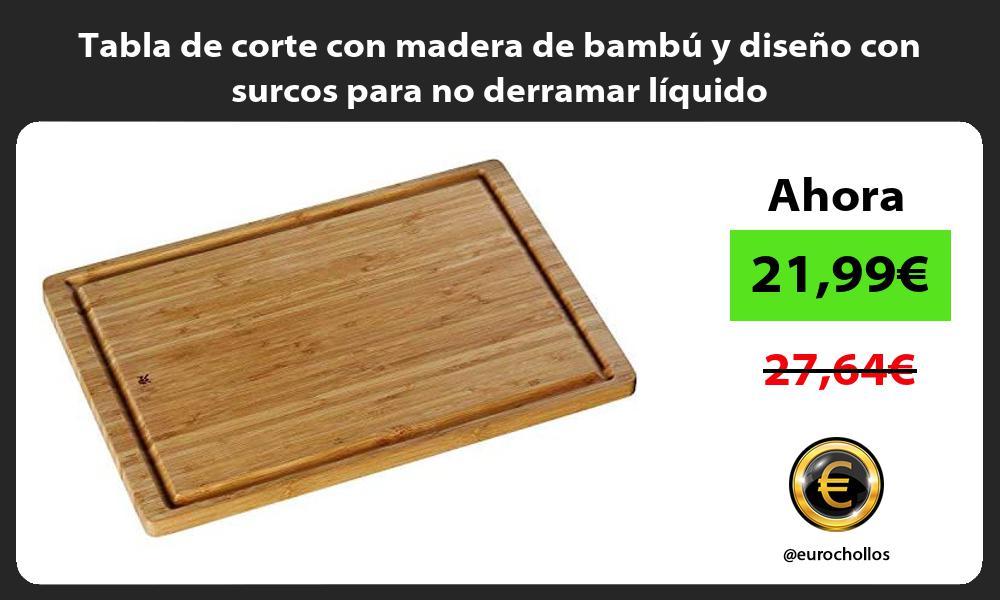 Tabla de corte con madera de bambú y diseño con surcos para no derramar líquido