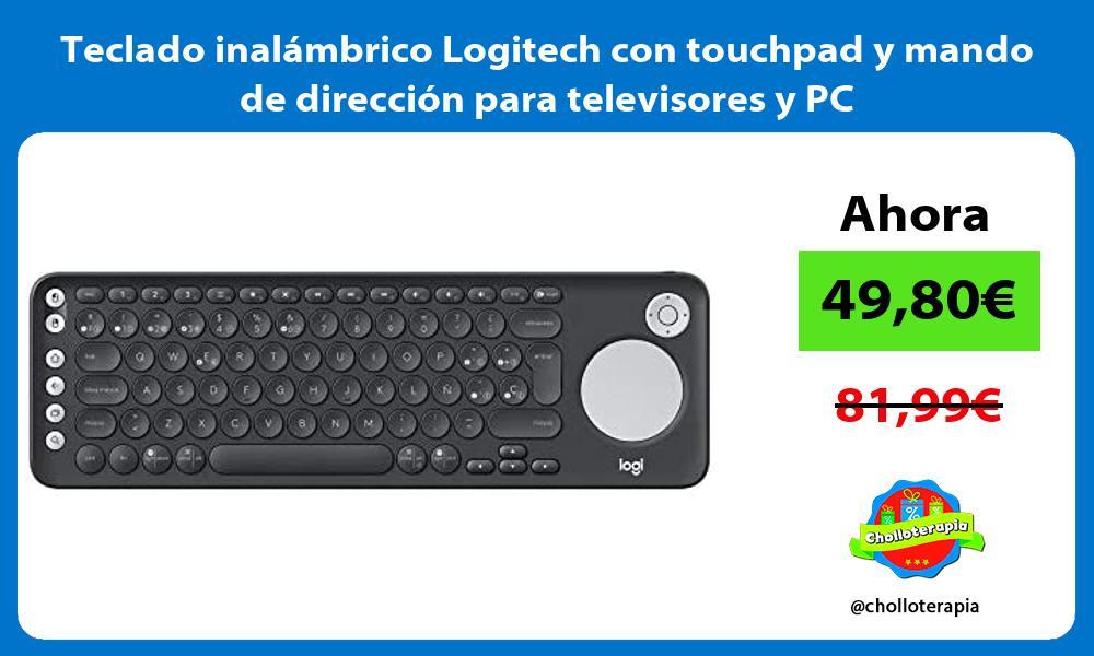 Teclado inalámbrico Logitech con touchpad y mando de dirección para televisores y PC