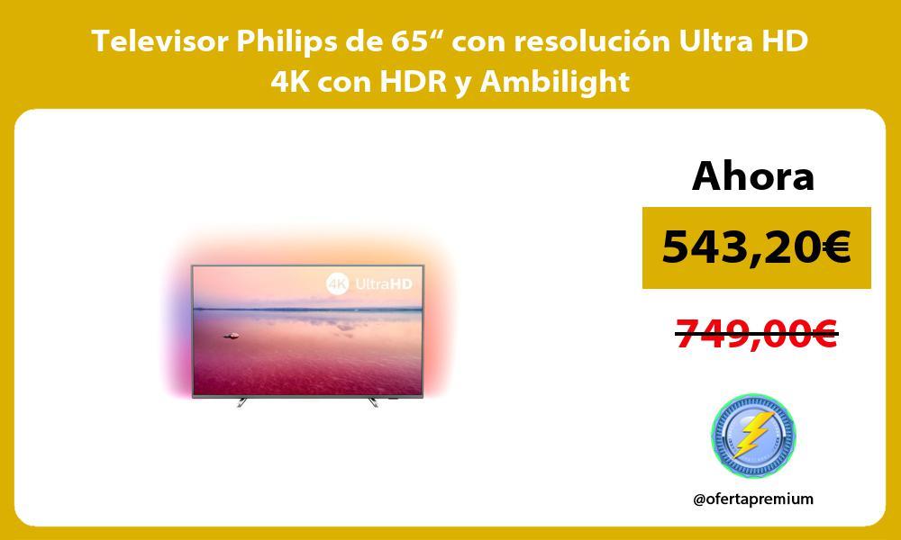 """Televisor Philips de 65"""" con resolución Ultra HD 4K con HDR y Ambilight"""