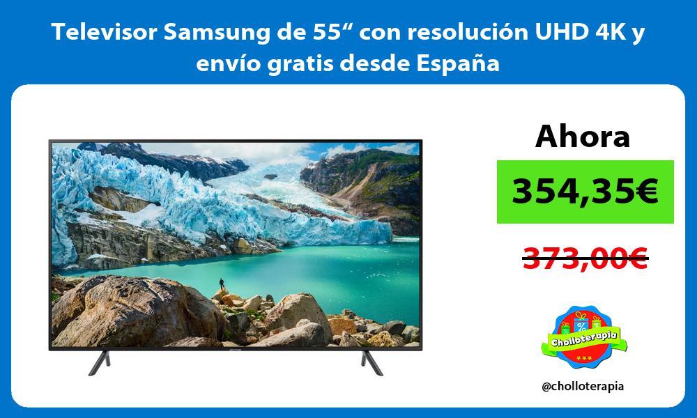 """Televisor Samsung de 55"""" con resolución UHD 4K y envío gratis desde España"""