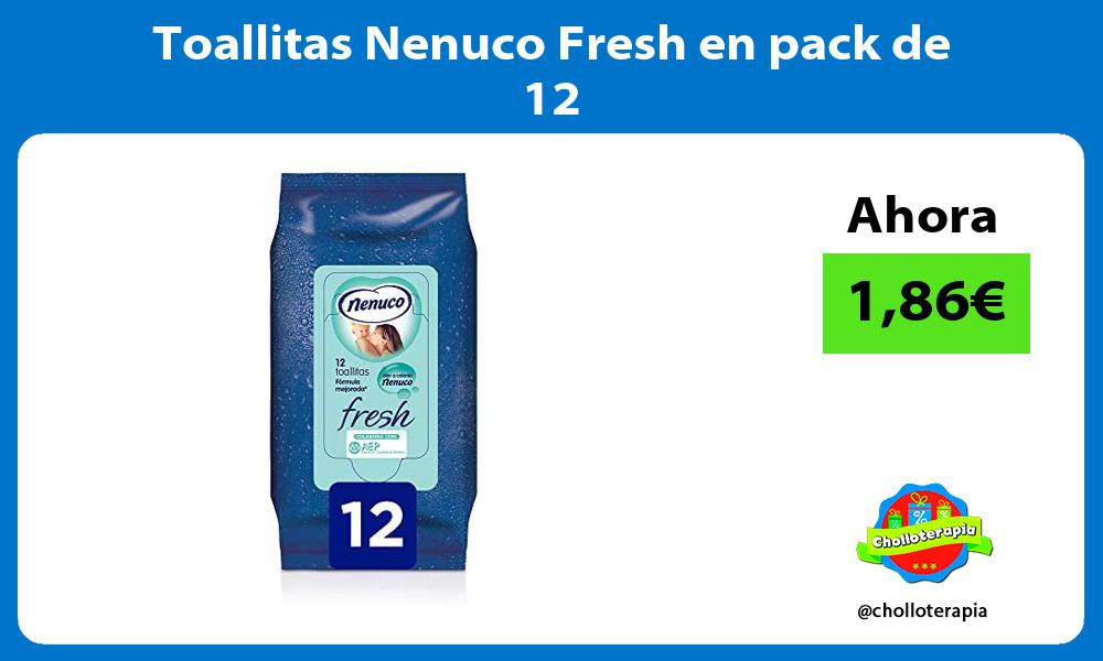 Toallitas Nenuco Fresh en pack de 12