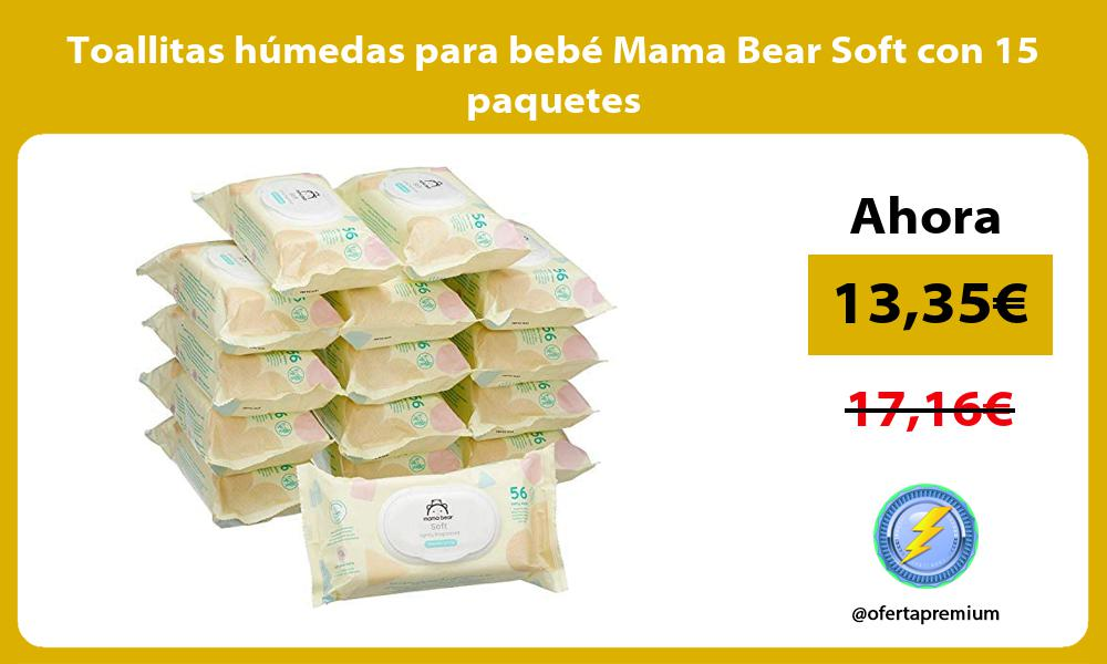 Toallitas húmedas para bebé Mama Bear Soft con 15 paquetes