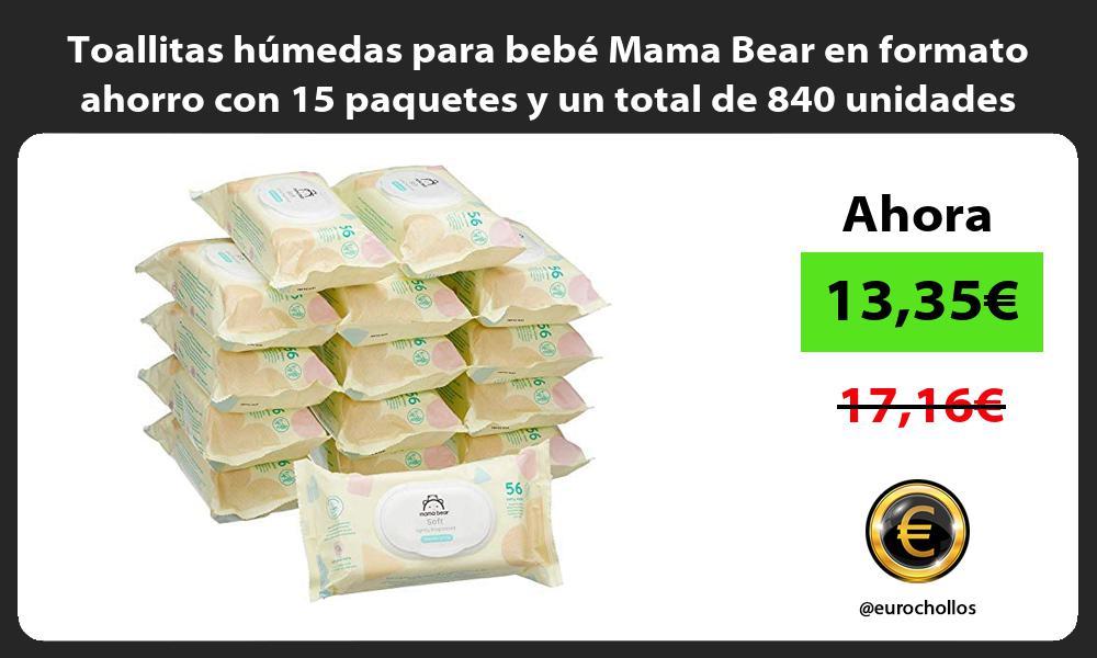 Toallitas húmedas para bebé Mama Bear en formato ahorro con 15 paquetes y un total de 840 unidades