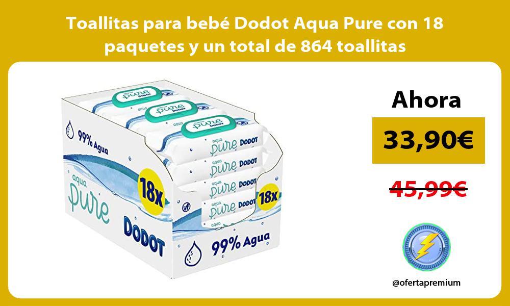 Toallitas para bebé Dodot Aqua Pure con 18 paquetes y un total de 864 toallitas
