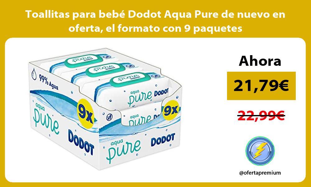 Toallitas para bebé Dodot Aqua Pure de nuevo en oferta el formato con 9 paquetes