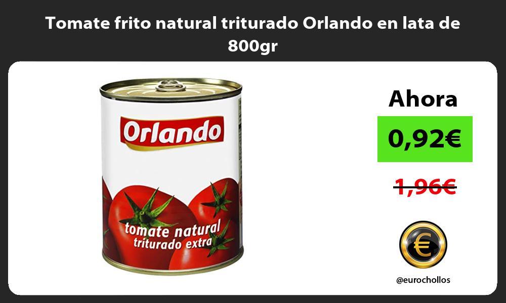 Tomate frito natural triturado Orlando en lata de 800gr