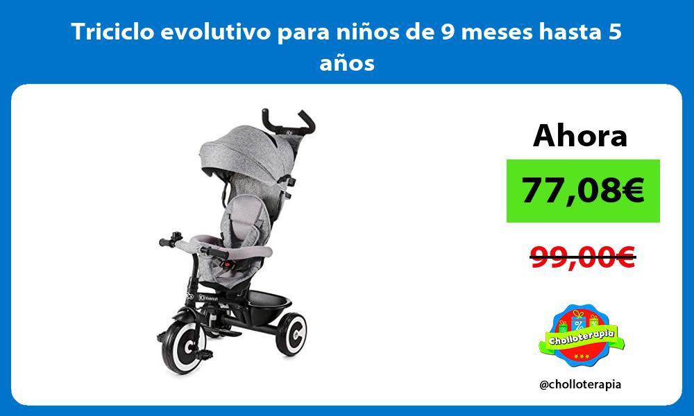 Triciclo evolutivo para niños de 9 meses hasta 5 años