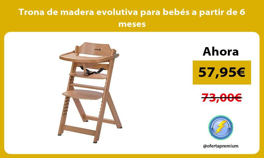 Trona de madera evolutiva para bebés a partir de 6 meses