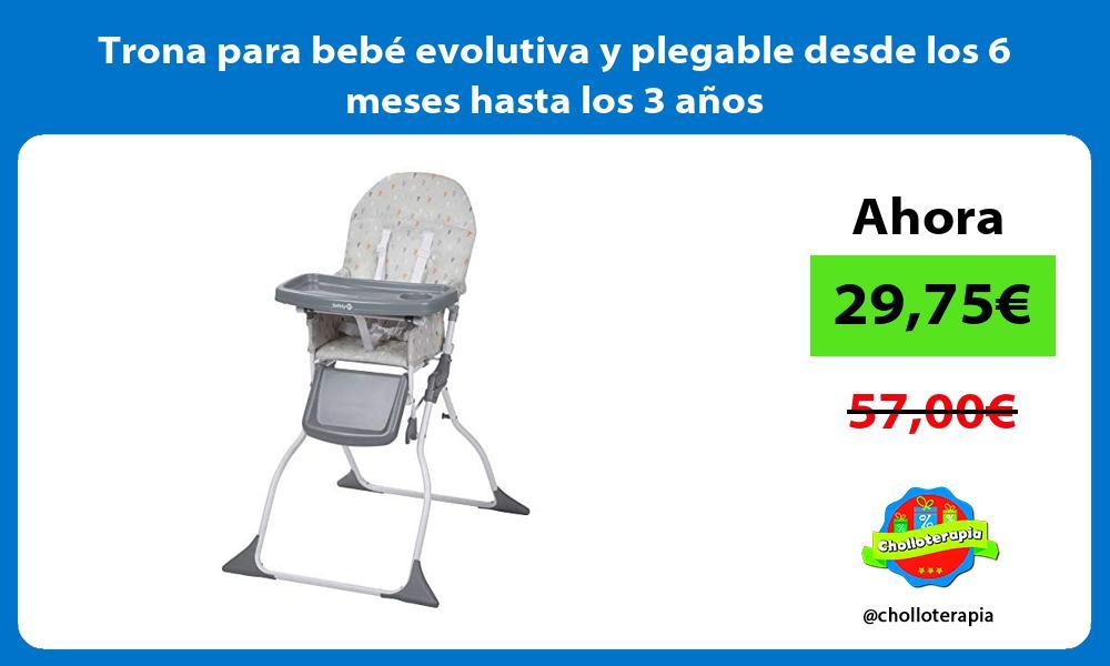 Trona para bebé evolutiva y plegable desde los 6 meses hasta los 3 años