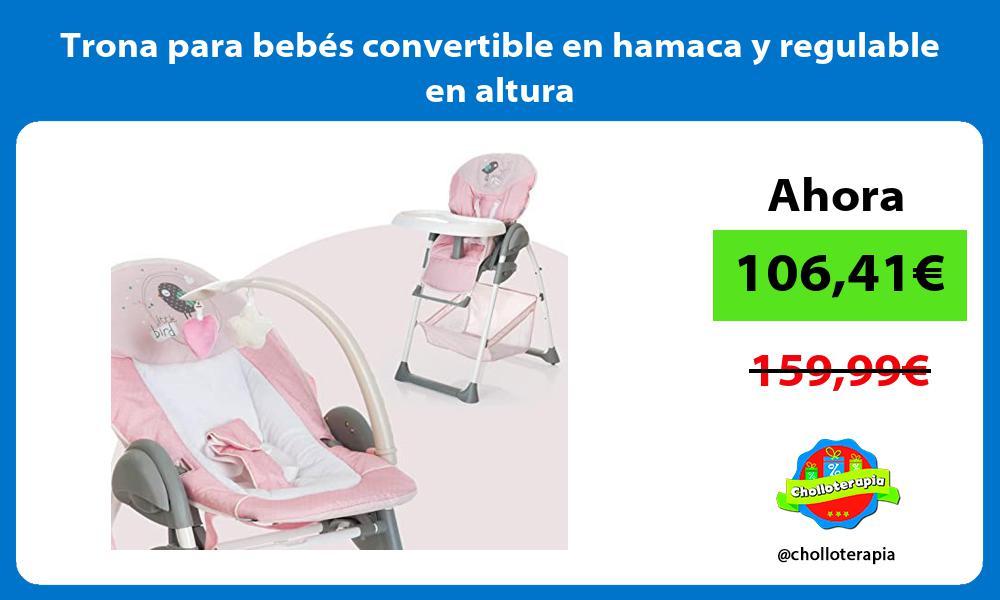 Trona para bebés convertible en hamaca y regulable en altura
