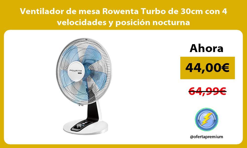 Ventilador de mesa Rowenta Turbo de 30cm con 4 velocidades y posición nocturna