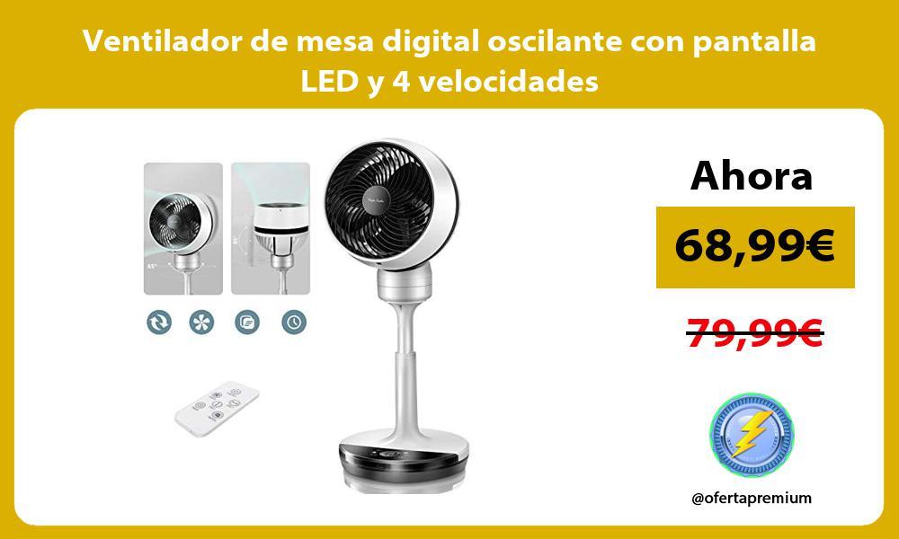 Ventilador de mesa digital oscilante con pantalla LED y 4 velocidades