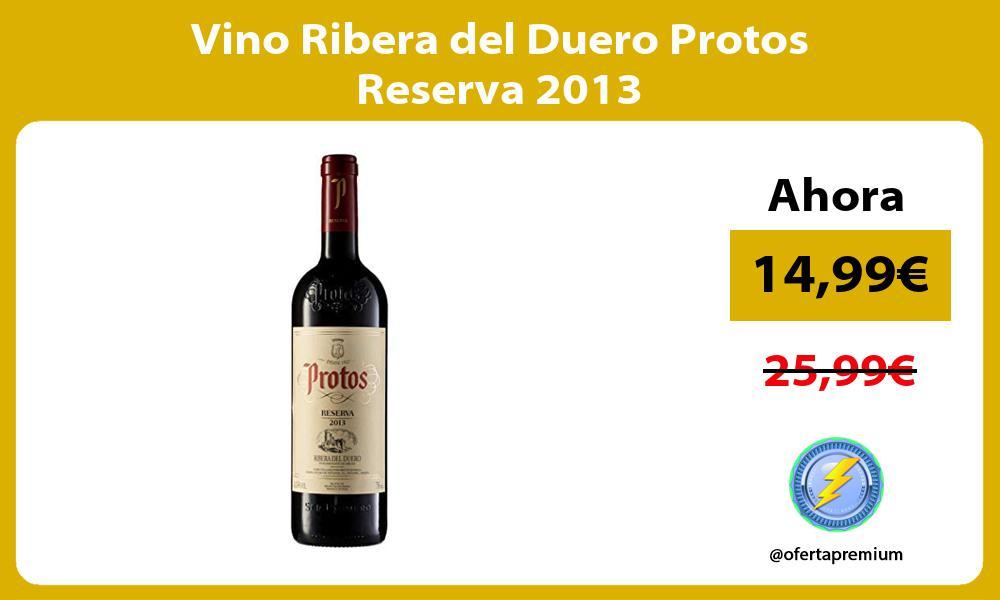 Vino Ribera del Duero Protos Reserva 2013