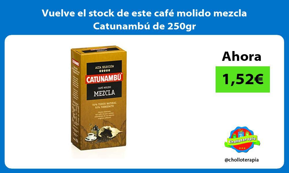 Vuelve el stock de este café molido mezcla Catunambú de 250gr