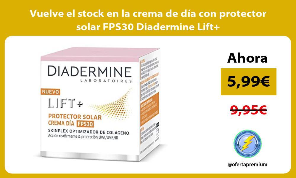 Vuelve el stock en la crema de día con protector solar FPS30 Diadermine Lift