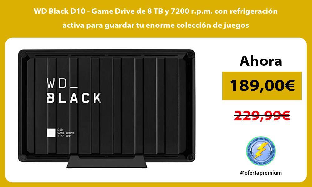 WD Black D10 Game Drive de 8 TB y 7200 r p m con refrigeración activa para guardar tu enorme colección de juegos