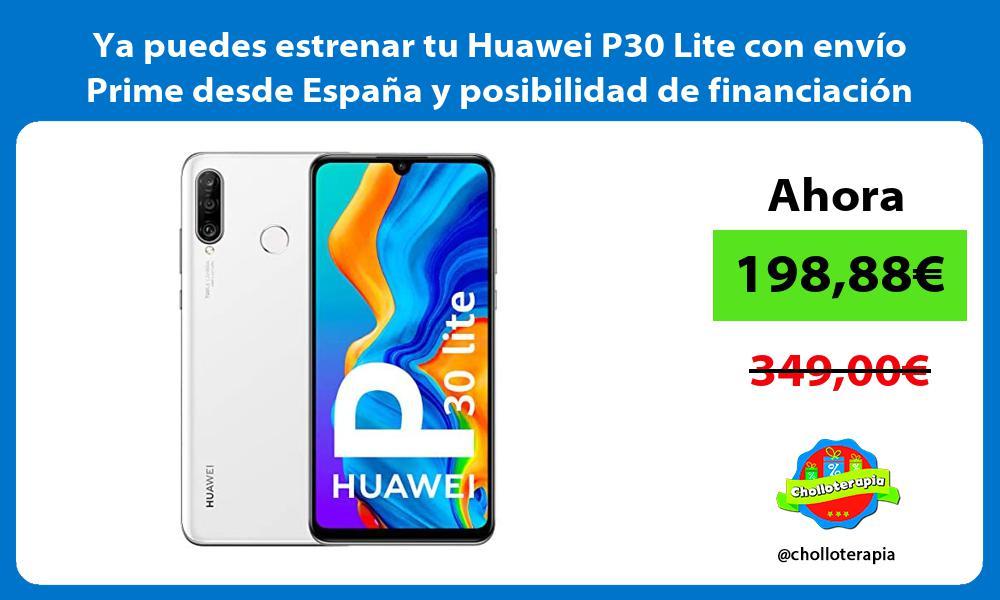 Ya puedes estrenar tu Huawei P30 Lite con envío Prime desde España y posibilidad de financiación