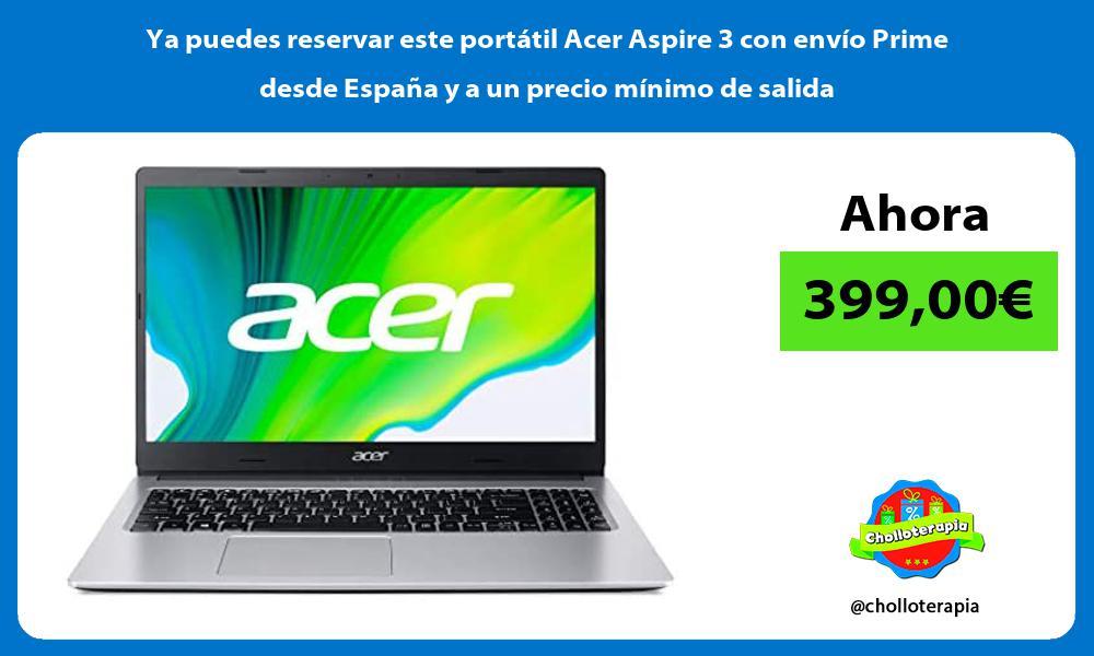 Ya puedes reservar este portátil Acer Aspire 3 con envío Prime desde España y a un precio mínimo de salida