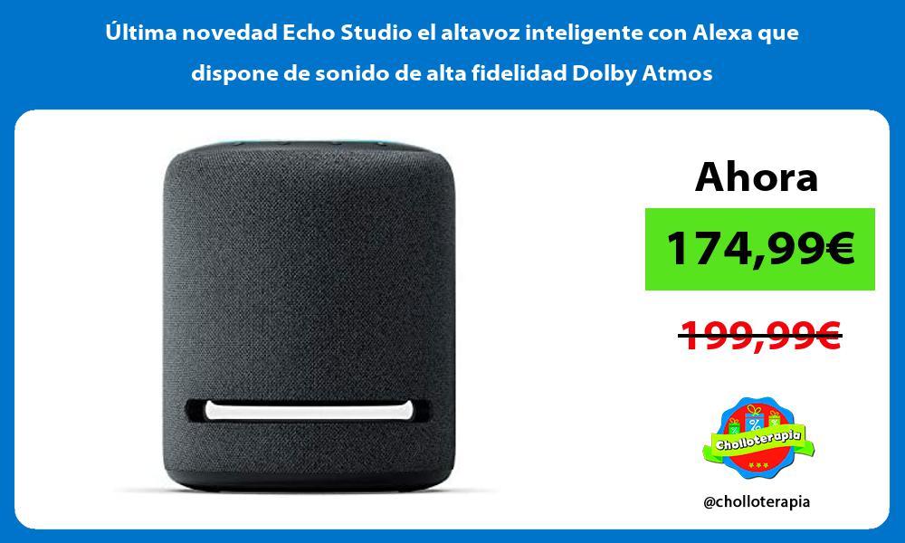 ltima novedad Echo Studio el altavoz inteligente con Alexa que dispone de sonido de alta fidelidad Dolby Atmos