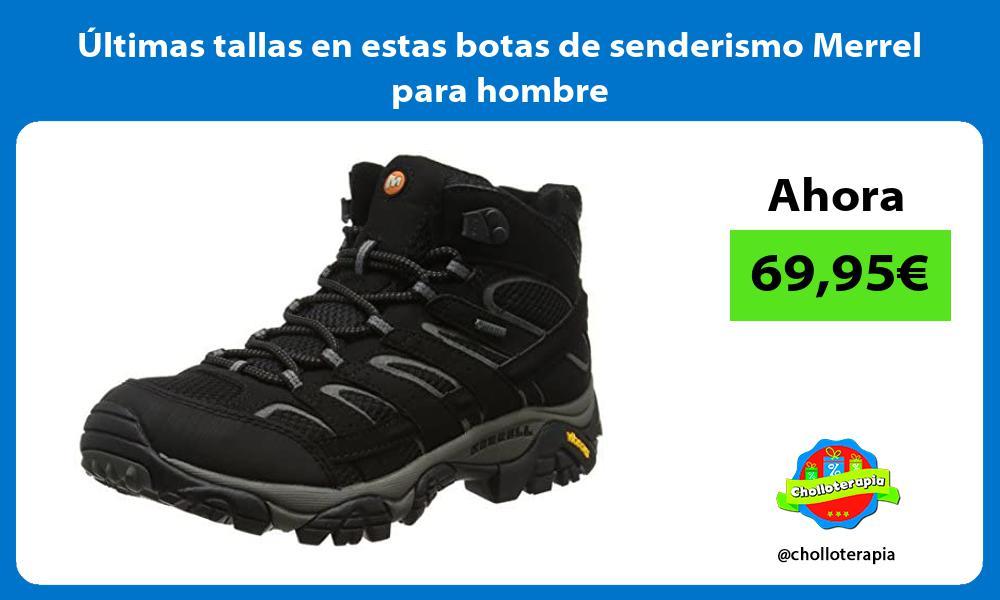 ltimas tallas en estas botas de senderismo Merrel para hombre