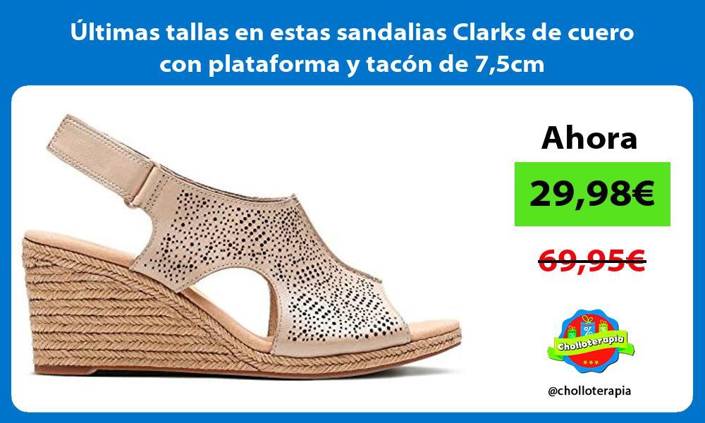 ltimas tallas en estas sandalias Clarks de cuero con plataforma y tacón de 75cm