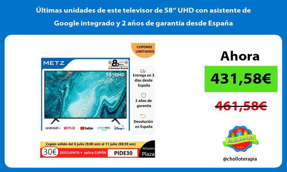 """ltimas unidades de este televisor de 58"""" UHD con asistente de Google integrado y 2 años de garantía desde España"""