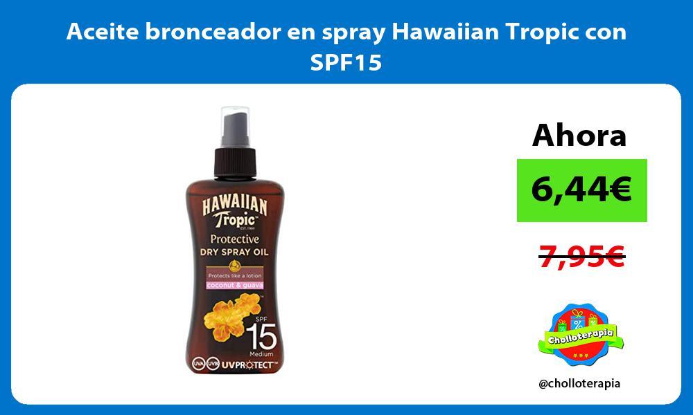 Aceite bronceador en spray Hawaiian Tropic con SPF15