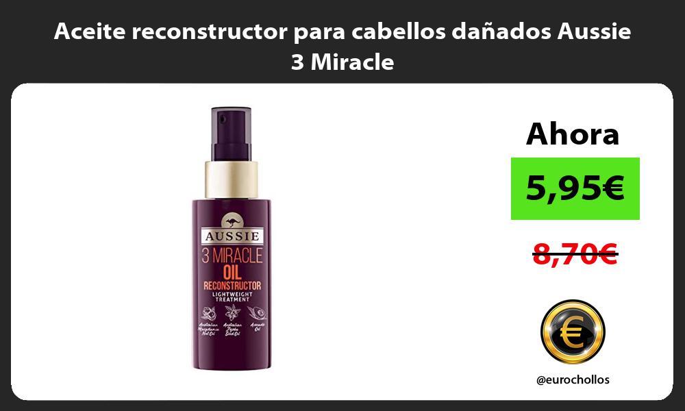 Aceite reconstructor para cabellos dañados Aussie 3 Miracle