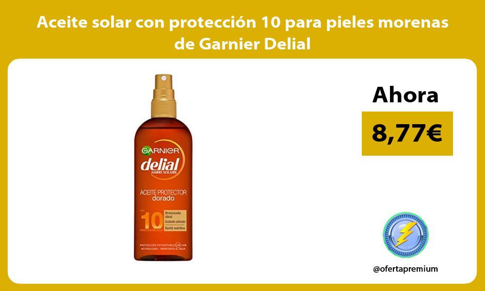 Aceite solar con protección 10 para pieles morenas de Garnier Delial
