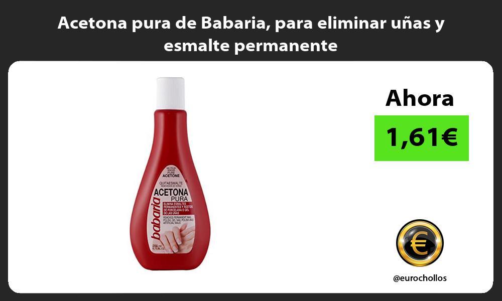 Acetona pura de Babaria para eliminar uñas y esmalte permanente