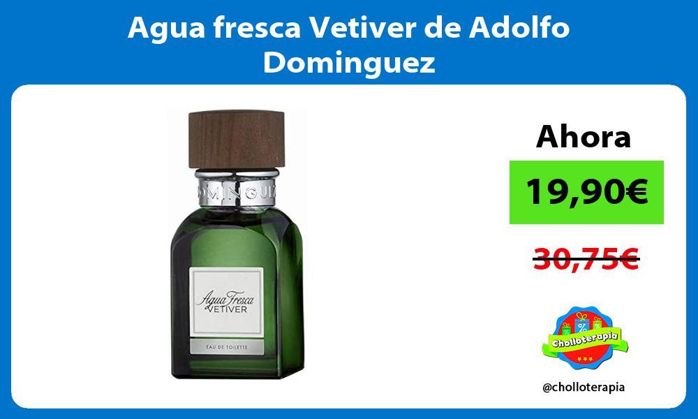 Agua fresca Vetiver de Adolfo Dominguez