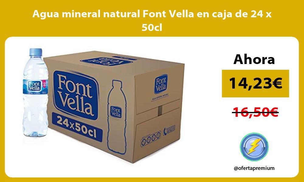 Agua mineral natural Font Vella en caja de 24 x 50cl