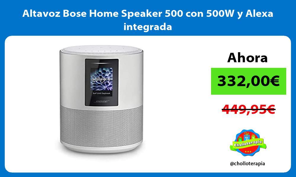 Altavoz Bose Home Speaker 500 con 500W y Alexa integrada