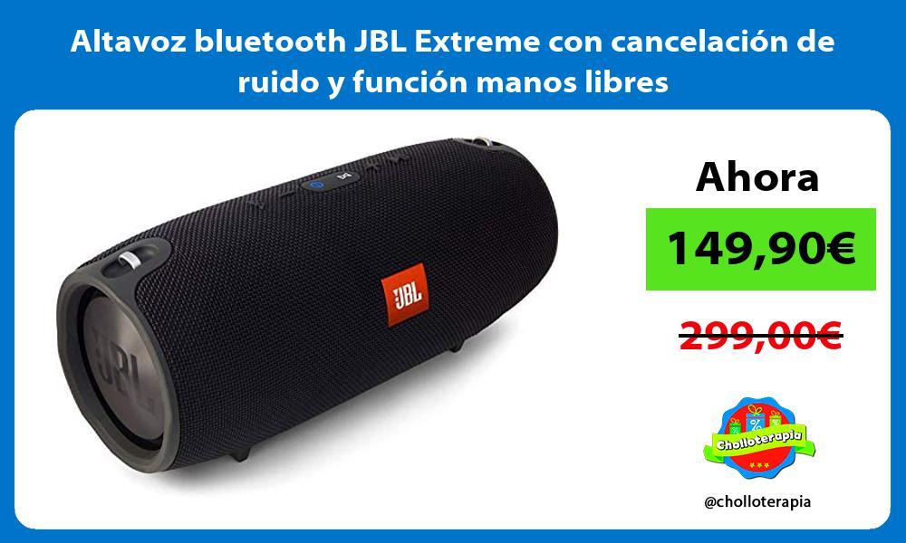 Altavoz bluetooth JBL Extreme con cancelación de ruido y función manos libres