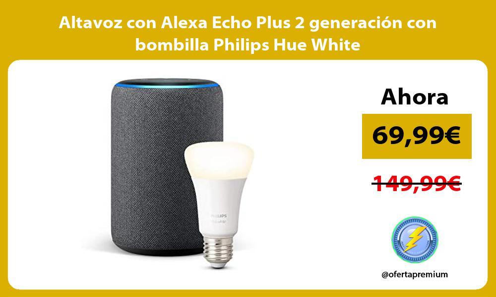 Altavoz con Alexa Echo Plus 2 generación con bombilla Philips Hue White