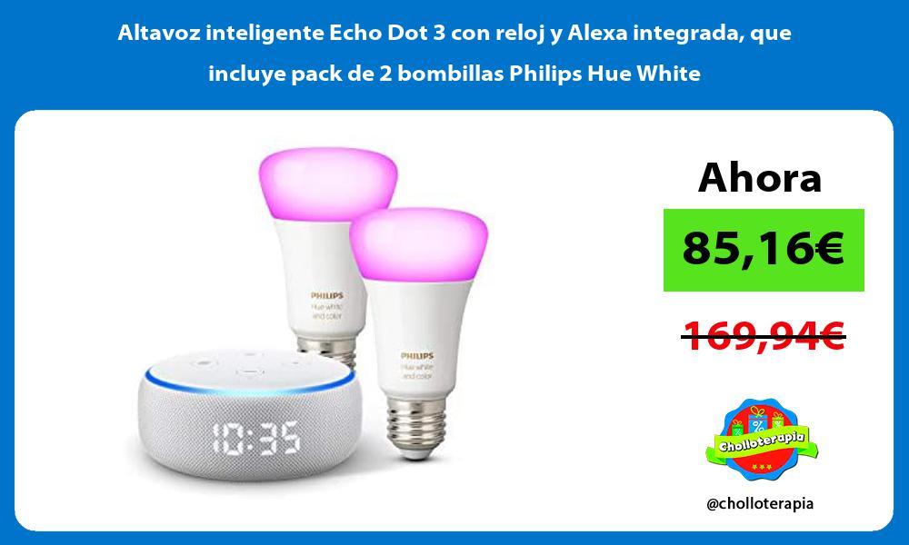 Altavoz inteligente Echo Dot 3 con reloj y Alexa integrada que incluye pack de 2 bombillas Philips Hue White