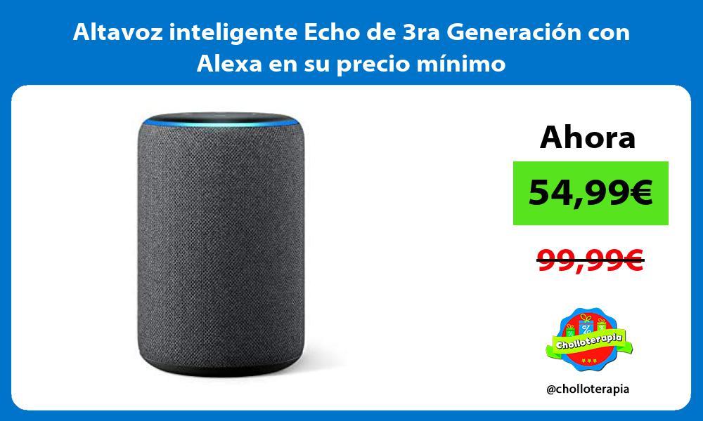 Altavoz inteligente Echo de 3ra Generación con Alexa en su precio mínimo