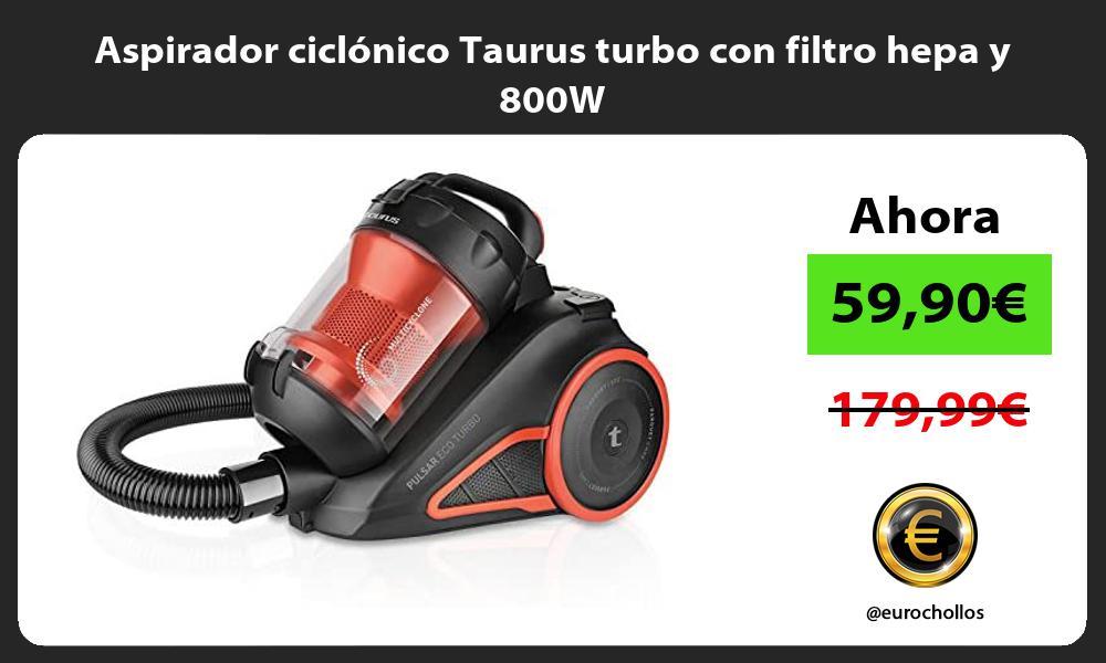 Aspirador ciclónico Taurus turbo con filtro hepa y 800W